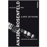 A Arte do Teatro - Anatol Rosenfeld