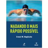 Nadando o mais Rápido Possível - Ernest W. Maglischo