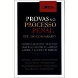 Provas no Processo Penal - Estudo Comparado - Mauricio Zanoide de Moraes, Antonio Scarance Fernandes, JosÉ Luiz GaviÃo de Almeida