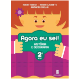 Agora Eu Sei! - História E Geografia - 2º Ano - Ensino Fundamental I - T. Marsico, E. Antunes, A. Coelho