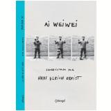 Ai Weiwei: Entrevistado por Hans Ulrich Obrist - Hans Ulrich Obrist