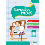 Aprender Mais - Hist�ria, Geografia, Ci�ncias - (vol. 3) - Ensino Fundamental I - 3� Ano - Deborah Padua Mello Neves