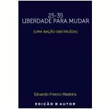25-35 Liberdade para mudar (Uma Nação Obstruida) (Ebook) -  Eduardo Madeira
