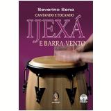 Cantando E Tocando Ijexá E Barra-vento - Severino Sena