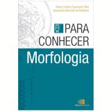 Para Conhecer A Morfologia - Maria Cristina Figueiredo Silva, Alessandro Boechat De Medeiros