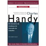 Entenda e Ponha em Prática as Idéias de Charles Handy - Robert Heller