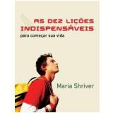 As Dez Lições Indispensáveis - Maria Shriver