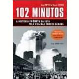 102 Minutos a Hist�ria In�dita da Luta Pela Vida nas Torres G�meas - Jim Dwyer, Kevin Flynn