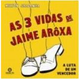 As 3 Vidas de Jaime Aroxa - Milton Saldanha