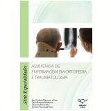 Assistência de Enfermagem em Ortopedia e Traumatologia - Ana Cristina Mancussi e Faro, Carla Roberta Monteiro, Cesar da Silva Leite ...