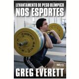 Levantamento De Peso Olímpico Nos Esportes - Greg Everett