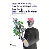 Sermão da Sexagésima - Sermões de Quarta-feira de Cinza - Padre Antônio Vieira, douglas Tufano