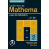 Cadernos do Mathema Ensino Fundamental Jogos de Matem�tica de 6� a 9� Ano - Katia Cristina Stocco Smole, Maria Ignez Diniz, Estela Milani