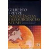 Insurgências e Ressurgências Atuais Cruzamentos de Sins e Nãos num Mundo em Transição 2ª Edição - Gilberto Freyre