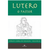 Lutero o Pastor F�rum Ulbra de Teologia Vol. 4 - Leopoldo Heimann