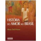 Historia do Amor no Brasil - Mary Del Priore