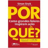 POR QUÊ? - COMO GRANDES INVESTIDORES INSPIRAM AÇÃO - 1ª Edição (Ebook) - Simon Sinek