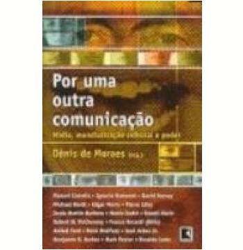 Por uma Outra Comunicação Mídia, Mundialização Cultural e Poder