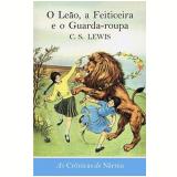 O Leão, A Feiticeira e o Guarda-Roupa - C.S. Lewis