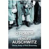 O Homem que Venceu Auschwitz - Denis Avey, Rob Broomby
