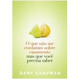 O que Não me Contaram Sobre Casamento - Gary Chapman