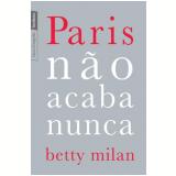 Paris Não Acaba Nunca - Betty Milan