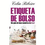 Etiqueta De Bolso Um Guia De Boas Maneiras De A A Z - Pocket - Celia Pinto Ribeiro