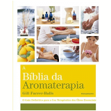 A Bíblia Da Aromaterapia - Gill Farrer-Halls