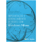Implantação E Gerenciamento De Redes Com Ms Windows 10 Pro - Francisco Carlos Baddini, Reinaldo Do Valle Junior