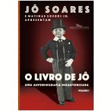 O Livro de Jô - Uma Autobiografia Desautorizada (Vol. 1) - Jô Soares, Matinas Suzuki Jr.