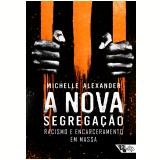 A Nova Segregação - Racismo e Encarceramento Em Massa - Michelle Alexander