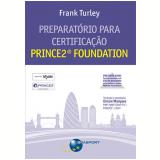 Preparatório Para Certificação Prince2 Foundation - Frank Turley