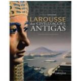 Larousse das Civilizações Antigas - Catherine Salles