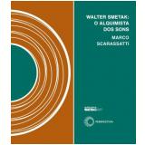 Walter Smetak - Marco Scarassatti