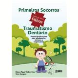 Primeiros Socorros para os Seus Filhos - Vera Campos, Eliane Raye Vallim Cruz