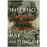 Inferno: o Mundo em Guerra (1939-1945) - Max Hastings