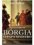 Alexandre VI - B�rgia, o Papa Sinistro