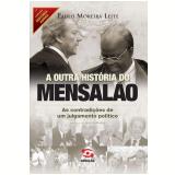 A Outra História do Mensalão  - Paulo Moreira Leite