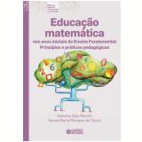 Educaçao Matematica Nos Anos Iniciais Do Ensino Fundamental - Principios E Praticas Pedagogicas - Vanessa Dias Moretti