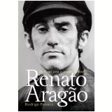 Renato Aragão - Do Ceará Para o Coração do Brasil - Rodrigo Fonseca
