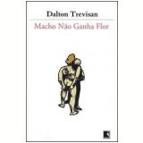 Macho Não Ganha Flor - Dalton Trevisan