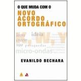 O que Muda com o Novo Acordo Ortográfico - Evanildo Bechara