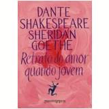 Retrato do Amor Quando Jovem (Edição de Bolso) - William Shakespeare, Johann Wolfgang von Goethe, Dante Alighieri ...