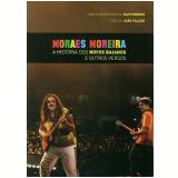 Moraes Moreira - A História dos Novos Baianos e Outros Versos (DVD) - Moraes Moreira