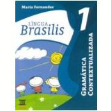 Língua Brasilis - Gramática - (vol. 1) - Maria Fernandes
