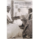 Libertas Entre Sobrados - Mulheres Negras E Trabalho Domestico Em Sao Paulo (1880-1920) - Lorena Feres Da Silva Teles