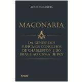 MA�ONARIA - DA  G�NESE DOS SUPREMOS CONSELHOS DE CHARLESTON E DO BRASIL AO CISMA DE 1927 (Ebook) - Aquiles Garcia