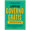 O Mito do Governo Gr�tis (Ebook)