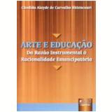Arte E Educaçao - Da Razao Instrumental A Racional - Candida Alayde De Carvalho Bittencourt