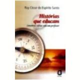 Histórias Que Educam - Ruy Cezar do EspÍrito Santo